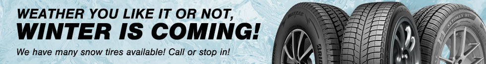 Weather you like it or not, winter is coming! We have many snow tires available! Call or stop in!